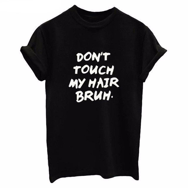 DON'T TOUCH MY HAIR BRUH Letter Printed Harajuku Style O neck Tops Short Sleeves Black White T shirts Women's