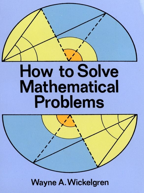 How To Solve Mathematical Problems By Wayne A Wickelgren If You