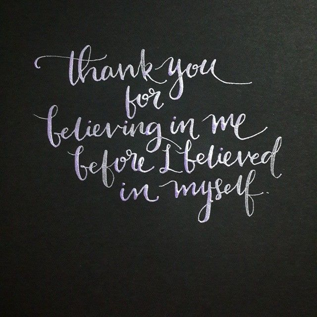 J O E On Instagram Thank You For Believing In Me Before I Believed In Myself Thankyou Gratitude Happ Believe In Me Quotes Professor Quote Friends Quotes