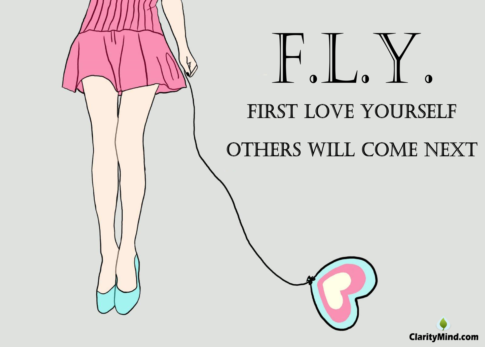 F L Y First Love Yourself Others Will Come Next Mindfulness Training Mindfulness First Love