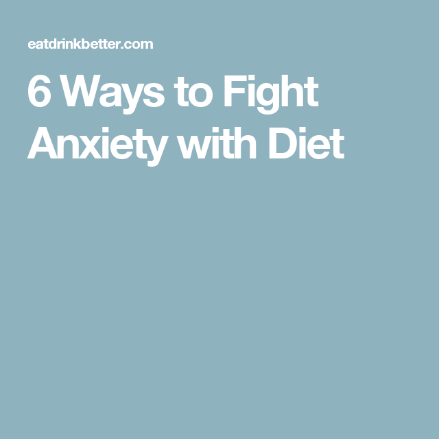 6 Ways to Fight Anxiety with Diet
