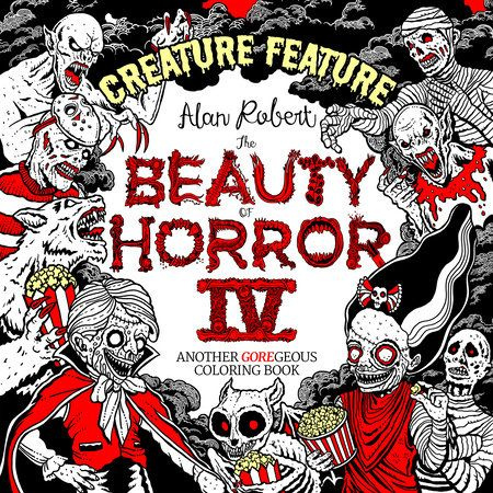The Beauty Of Horror 4 Creature Feature Coloring Book By Alan Robert 9781684057085 Penguinrandomhouse Com Books In 2021 Coloring Books Horror Books Creature Feature