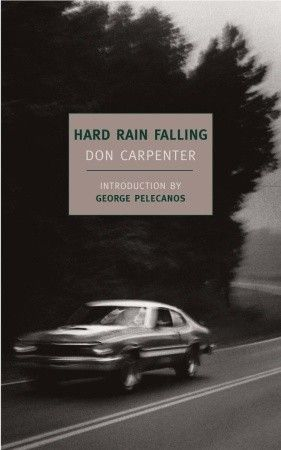 Hard Rain Falling By Don Carpenter Novels About Life Ebooks Literature