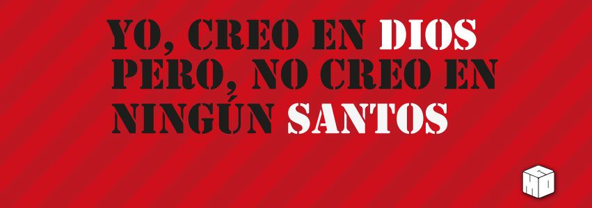Yo creo en Dios pero no en Santos.