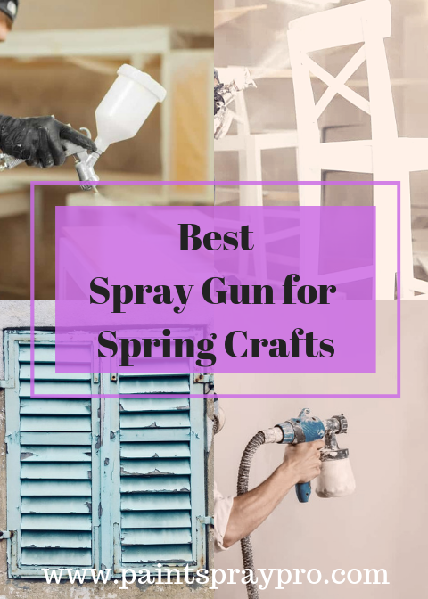 Best Craft Spray Guns For Small Projects In 2020 Boost Your Craftiness Best Paint Sprayer Paint Sprayer Using A Paint Sprayer
