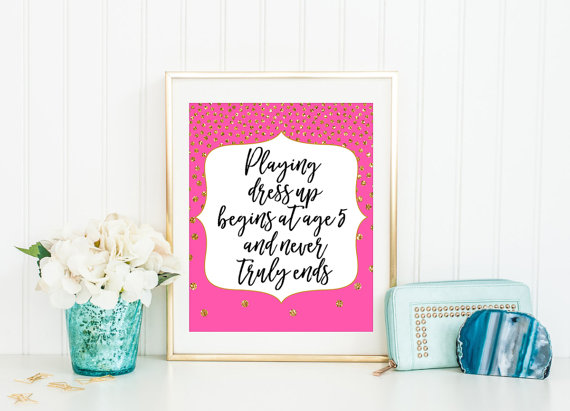 Glamour Quote Playing Dress Up Beings At Age Five Fashion Wall Decor