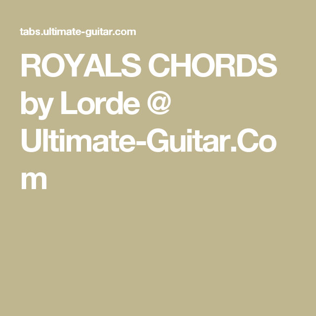 ROYALS CHORDS by Lorde @ Ultimate-Guitar.Com | a piece of music ...