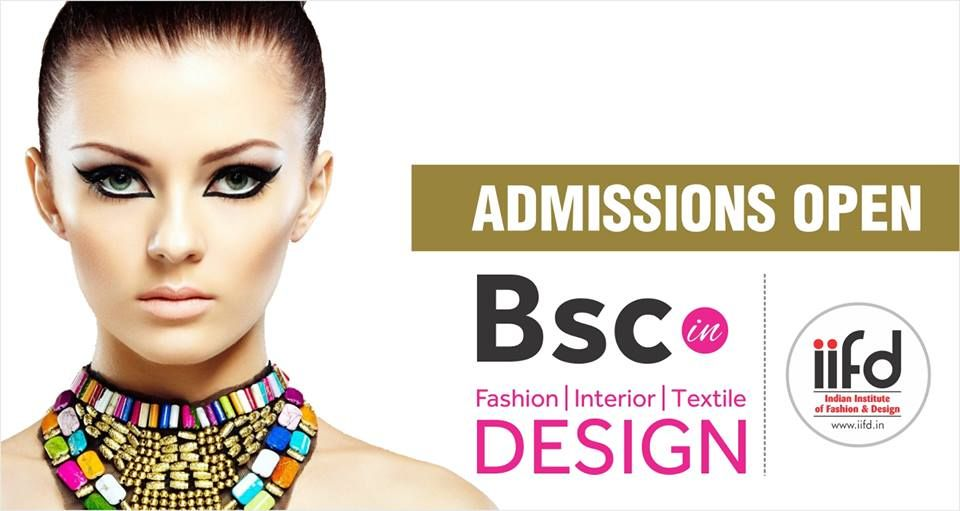 Want To Do B Sc In Fashion Interior Or Textile Design Join Iifd Admission Open F Fashion Designing Course Fashion Designing Institute Fashion Courses
