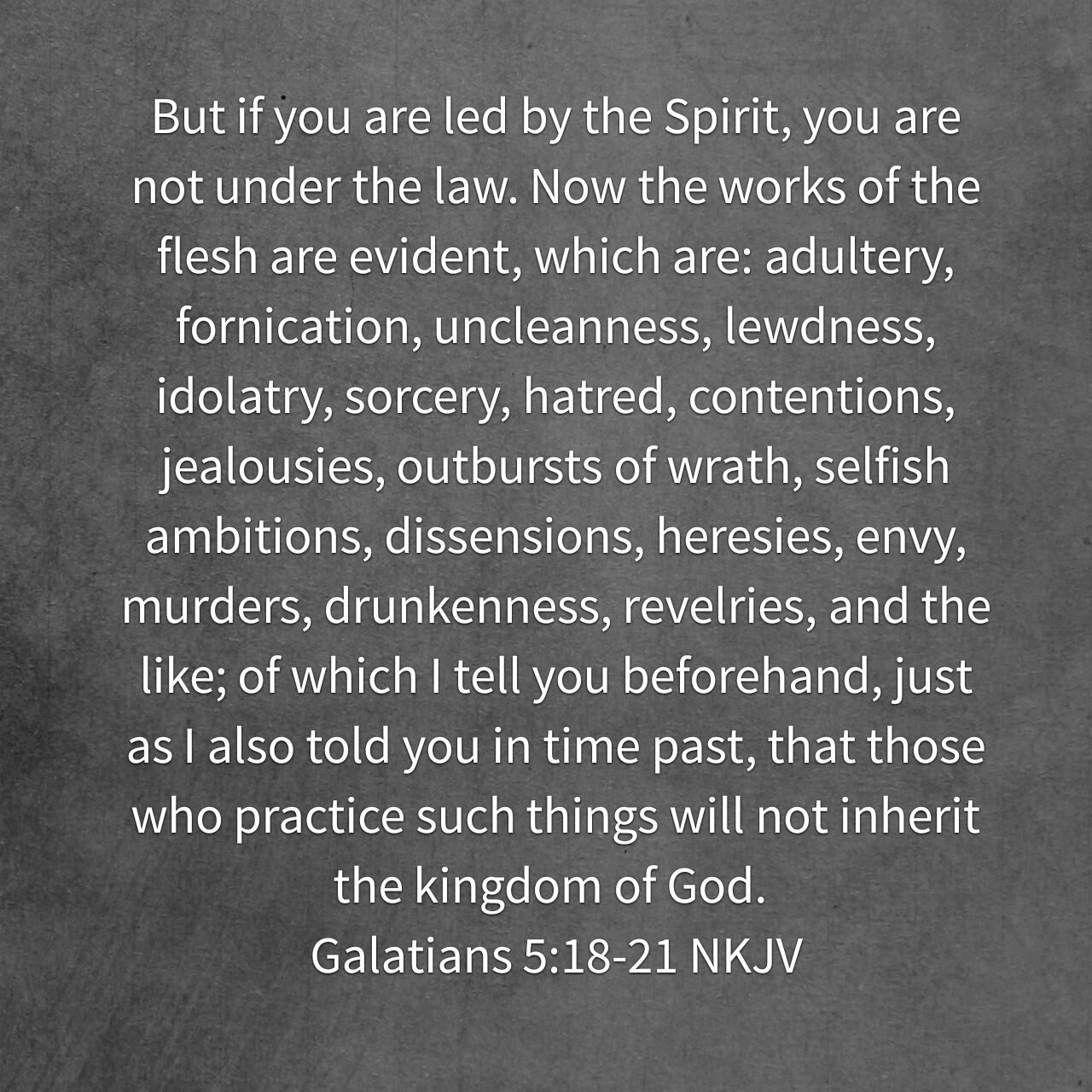 But if you are led by the Spirit, you are not under the law. Now the works  of the flesh are evident, which are: ad… | Sinners prayer, Verse of the day,