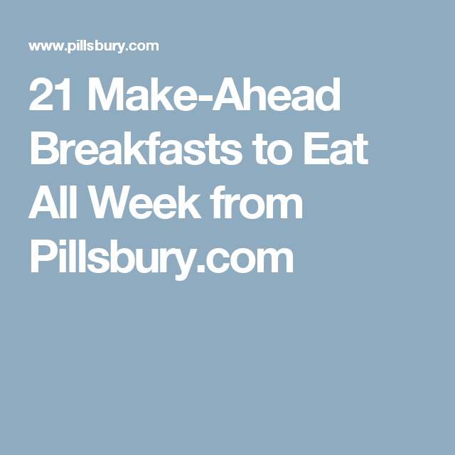 21 Make-Ahead Breakfasts to Eat All Week from Pillsbury.com