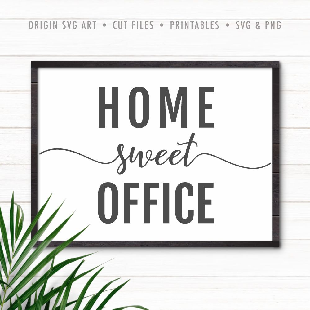 Home Sweet Office Svg Origin Svg Art Work Office Decor Sweet Home Work Desk Decor