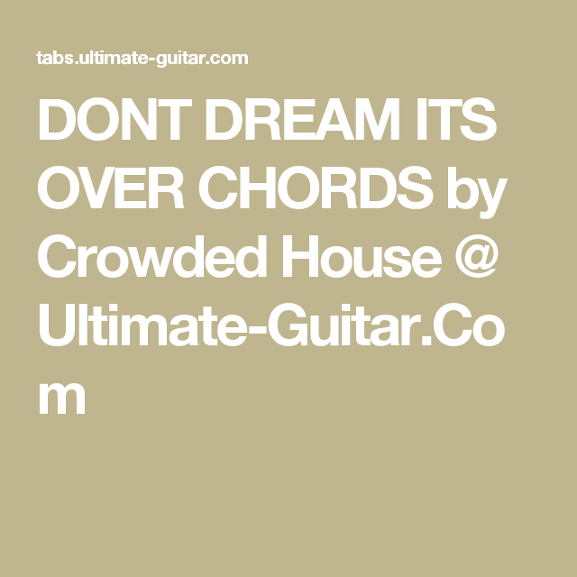 DONT DREAM ITS OVER CHORDS by Crowded House @ Ultimate-Guitar.Com ...