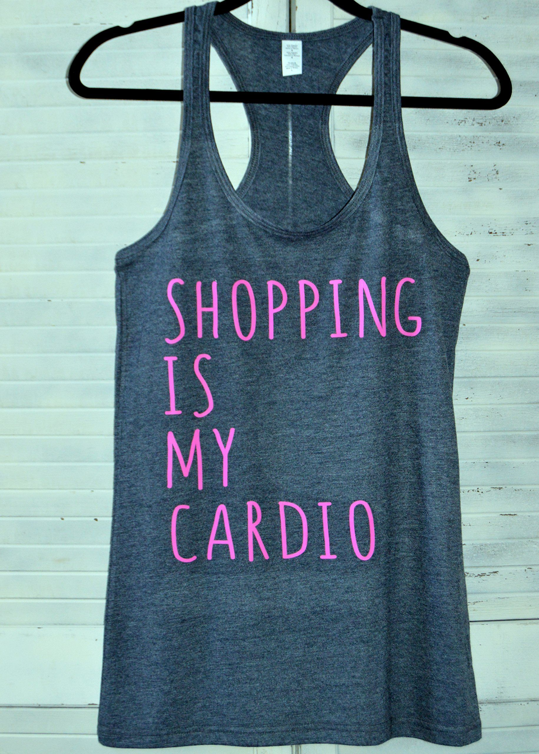 """Shopping is my Cardio. Ladies tank with """"Shopping is my Cardio"""" graphic. I designed and made the graphics and heat pressed them for a perfect final product."""