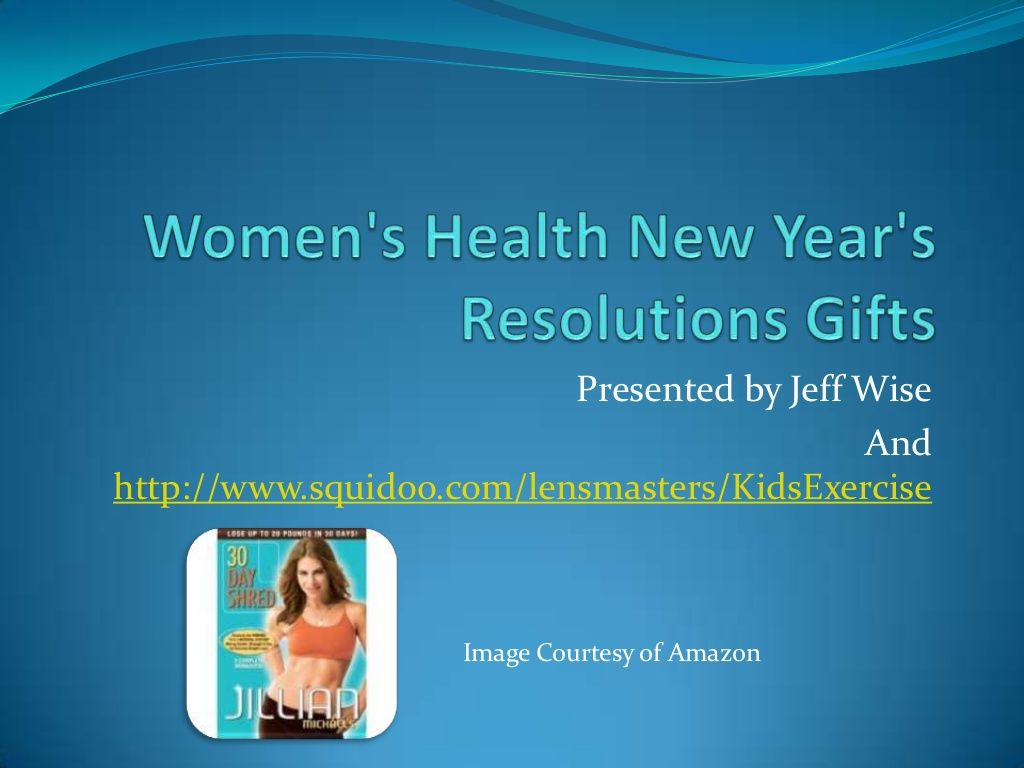 Womens Health New Years Resolutions Gifts by Jeff Wise via Slideshare