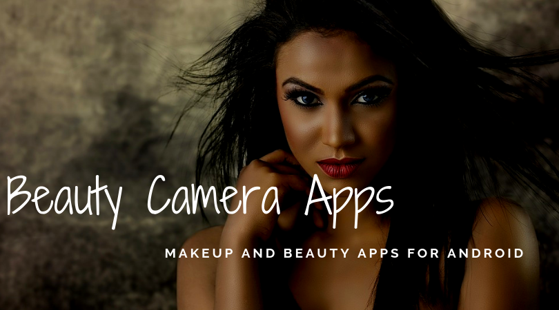 Top 7 Free Makeup #BeautyCameraApps for Android specially designed for girls. #Beautylish, YouCam #Makeup these are one of the best #beautyapps for Android.