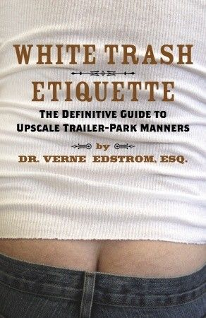 White trash quotes sayings white trash etiquette the definitive white trash quotes sayings white trash etiquette the definitive guide to upscale trailer park stopboris Image collections