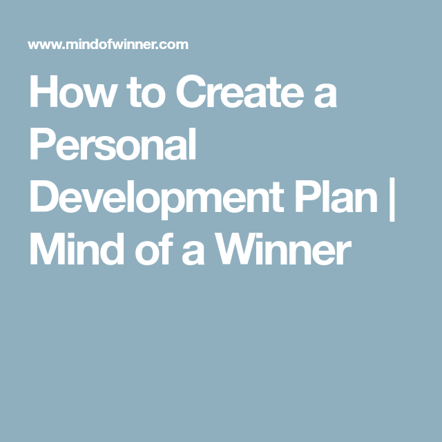 How to Create a Personal Development Plan | Mind of a Winner ...