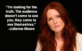 I don't like Julianne Moore, to be honest, but I like this quote. It's very true. Julianne Moore #acting #quote