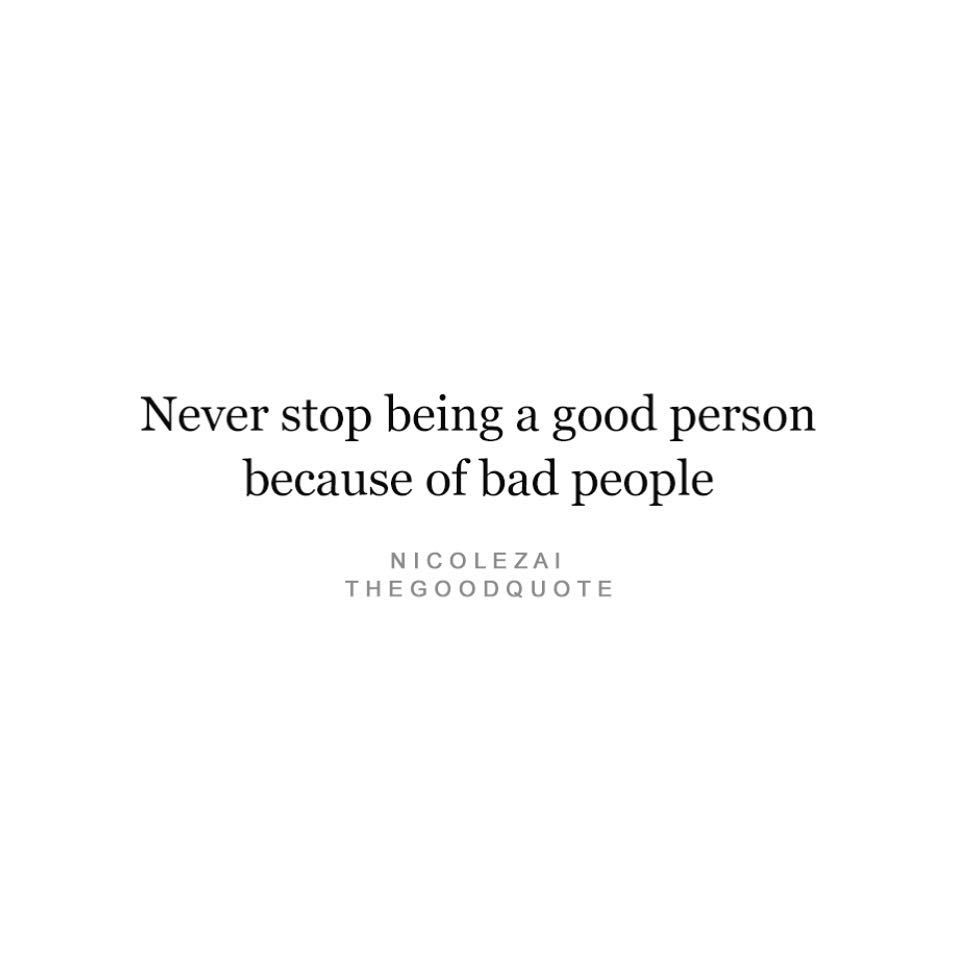 Never Stop Being A Good Person With Images Good Person Quotes