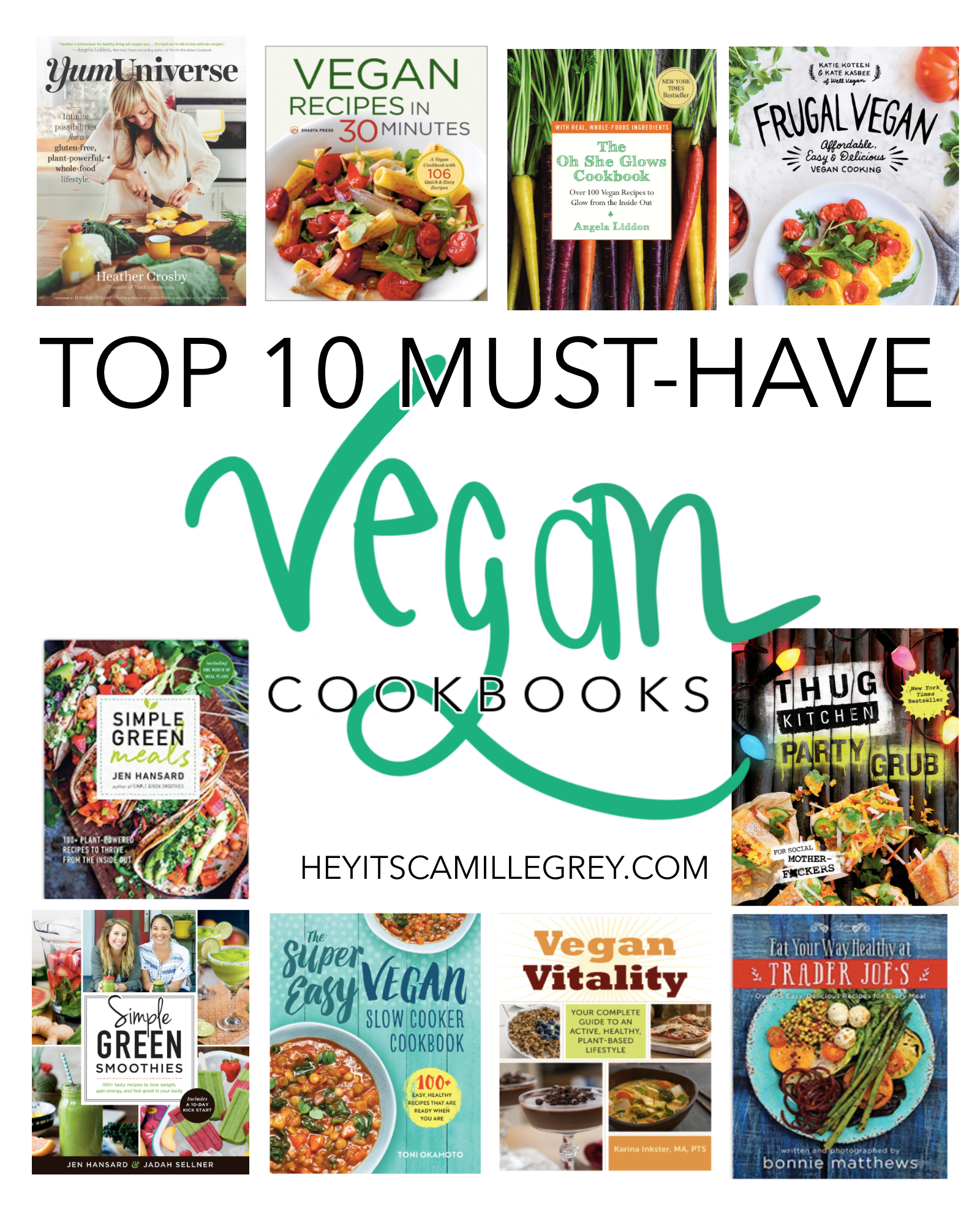 Top 10 Must Have Vegan Cookbooks Hey It S Camille Grey Vegan Cookbook Vegan Books Best Vegan Cookbooks