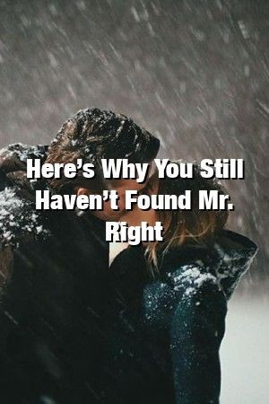 Relationinteractive Heres Why You Still Havent Found Mr Right Relationinteractive Heres Why You Still Havent Found Mr Right