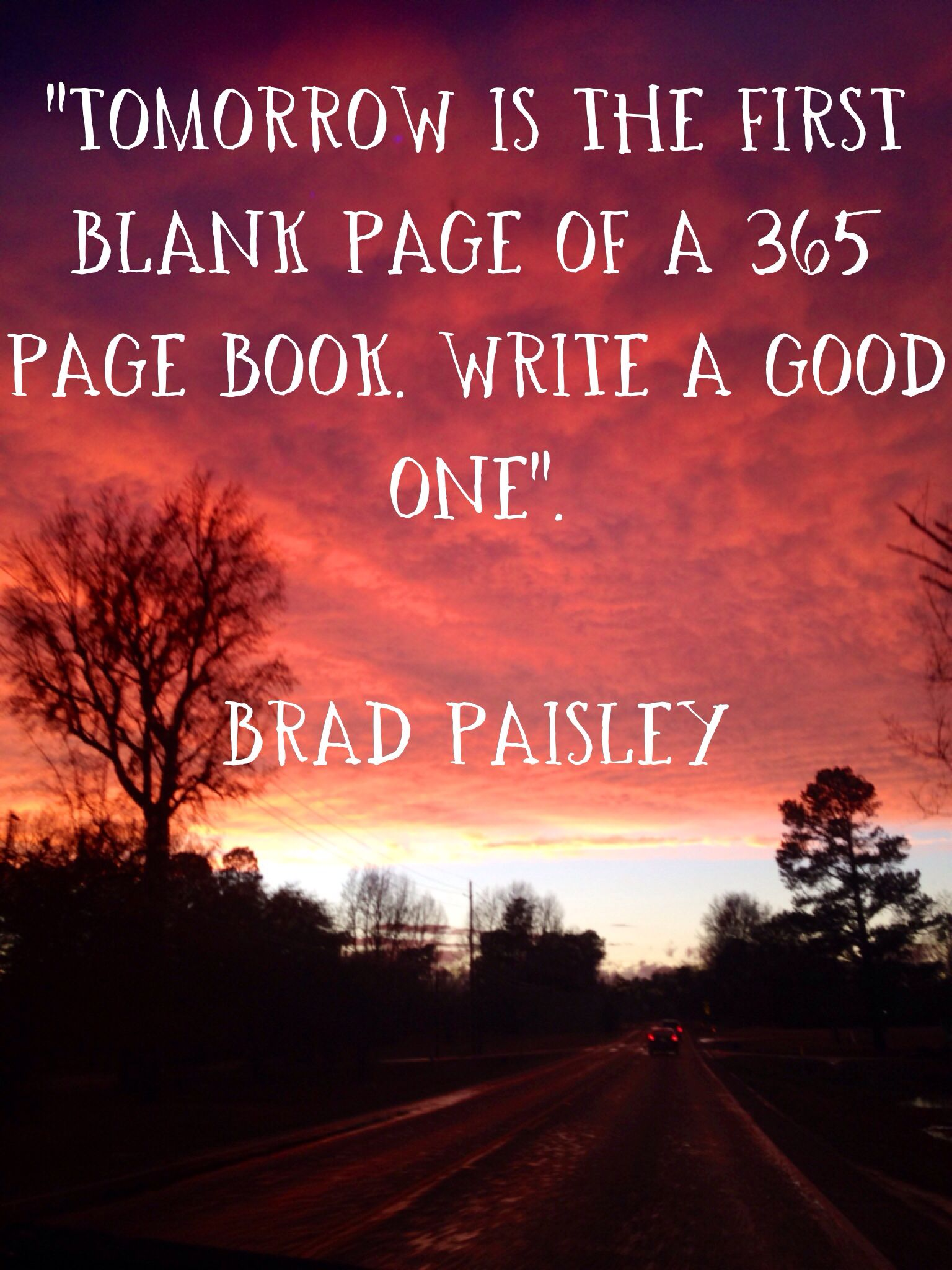 new year quotes tomorrow is the first blank page of a 365 page book write a good one brad paisley