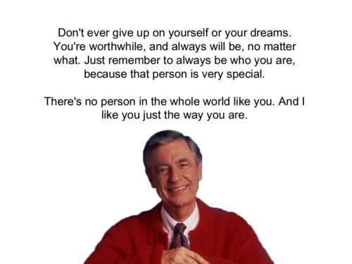 No Person Like You Mr Rogers Quote Quotes To Live By Mr Rogers