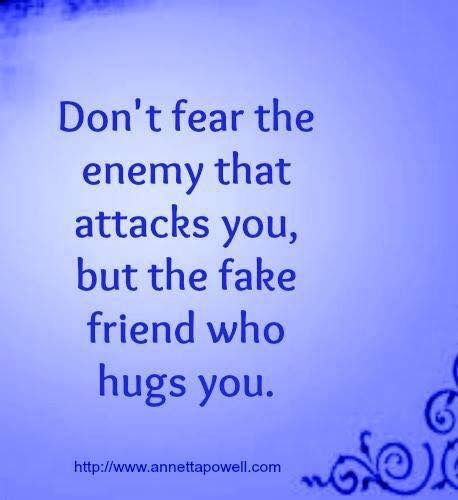 Don T Fear The Enemy That Attacks You But The Fake Friend Who Hugs You Inspirational Quotes Fake Friends Do Not Fear