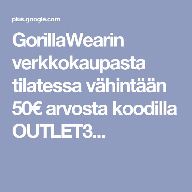 GorillaWearin verkkokaupasta tilatessa vähintään 50€ arvosta koodilla OUTLET3...