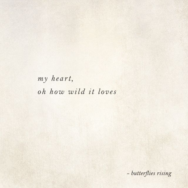 my heart, oh how wild it loves