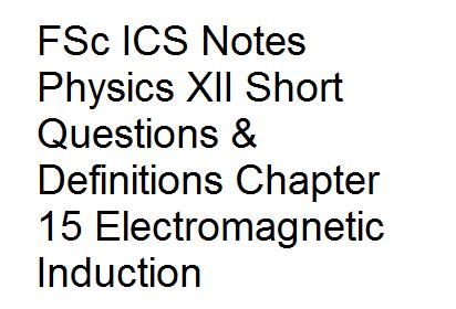 FSc ICS Notes Physics XII Short Questions & Definitions