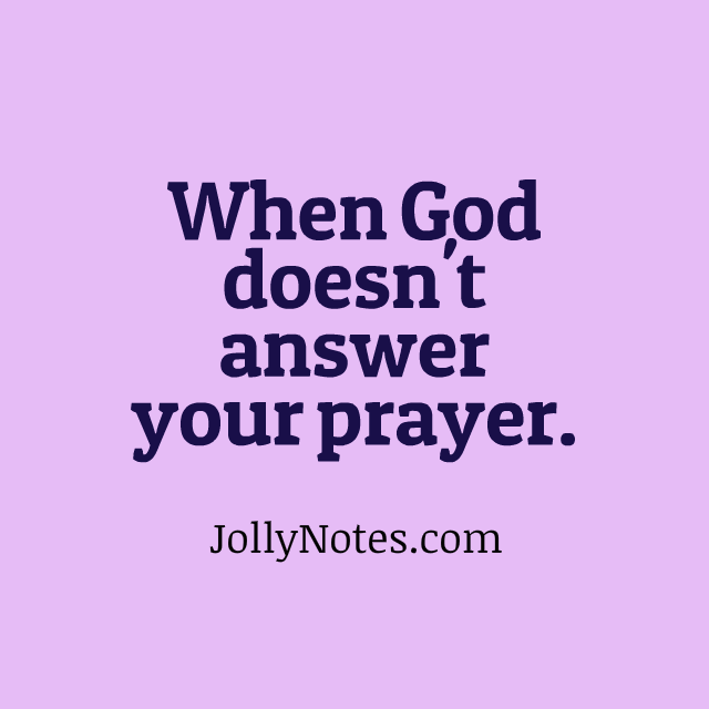 When God Doesnt Answer Your Prayer What Happens When God Doesnt
