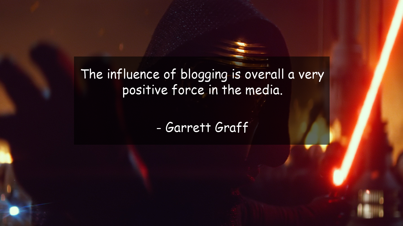 The influence of blogging is overall a very positive force in the media.      #Positive #PositiveQuotes #quote #quotes