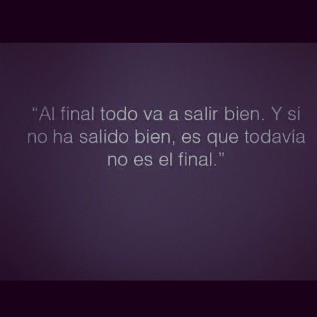 Beautifull Spanish Quote Everything Will Be Okay In The End If