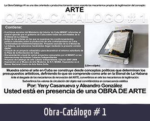 OBRA CATÁLOGO 1. Obra de los artistas plásticos cubanos contemporáneos Yeny Casanueva García y Alejandro Gonzáalez Dáaz, PINTORES CUBANOS CONTEMPORÁNEOS, CUBAN CONTEMPORARY PAINTERS, ARTISTAS DE LA PLÁSTICA CUBANA, CUBAN PLASTIC ARTISTS , ARTISTAS CUBANOS CONTEMPORÁNEOS, CUBAN CONTEMPORARY ARTISTS, ARTE PROCESUAL, PROCESUAL ART, ARTISTAS PLÁSTICOS CUBANOS, CUBAN ARTISTS, MERCADO DEL ARTE, THE ART MARKET, ARTE CONCEPTUAL, CONCEPTUAL ART, ARTE SOCIOLÓGICO, SOCIOLOGICAL ART, ESCULTORES CUBANOS, CUBAN SCULPTORS, VIDEO-ART CUBANO, CONCEPTUALISMO  CUBANO, CUBAN CONCEPTUALISM, ARTISTAS CUBANOS EN LA HABANA, ARTISTAS CUBANOS EN CHICAGO, ARTISTAS CUBANOS FAMOSOS, FAMOUS CUBAN ARTISTS, ARTISTAS CUBANOS EN MIAMI, ARTISTAS CUBANOS EN NUEVA YORK, ARTISTAS CUBANOS EN MIAMI, ARTISTAS CUBANOS EN BARCELONA, PINTURA CUBANA ACTUAL, ESCULTURA CUBANA ACTUAL, BIENAL DE LA HABANA, Procesual-Art un proyecto de arte cubano contemporáneo. Por los artistas plásticos cubanos contemporáneos Yeny Casanueva García y Alejandro Gonzalez Díaz. www.procesual.com, www.yenycasanueva.com, www.alejandrogonzalez.org