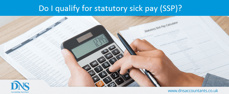 If you qualify for Statutory Sick Pay (SSP) you need be