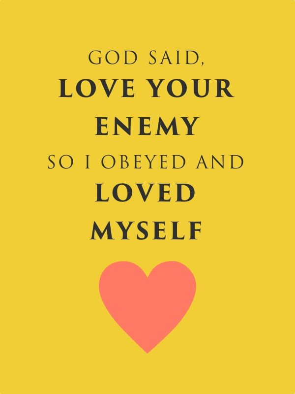 God Said Love Your Enemy So I Obeyed And Loved Myself Attributed To Kahlil Gibran Cool Words Uplifting Scripture Love Your Enemies