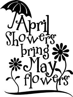 April Showers Bring May Flowers | May flowers, April
