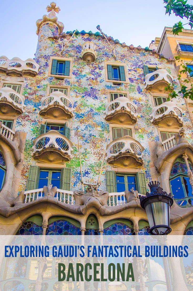 Exploring Gaudi S Fantastical Buildings In Barcelona Gaudi Barcelona Spain Travel