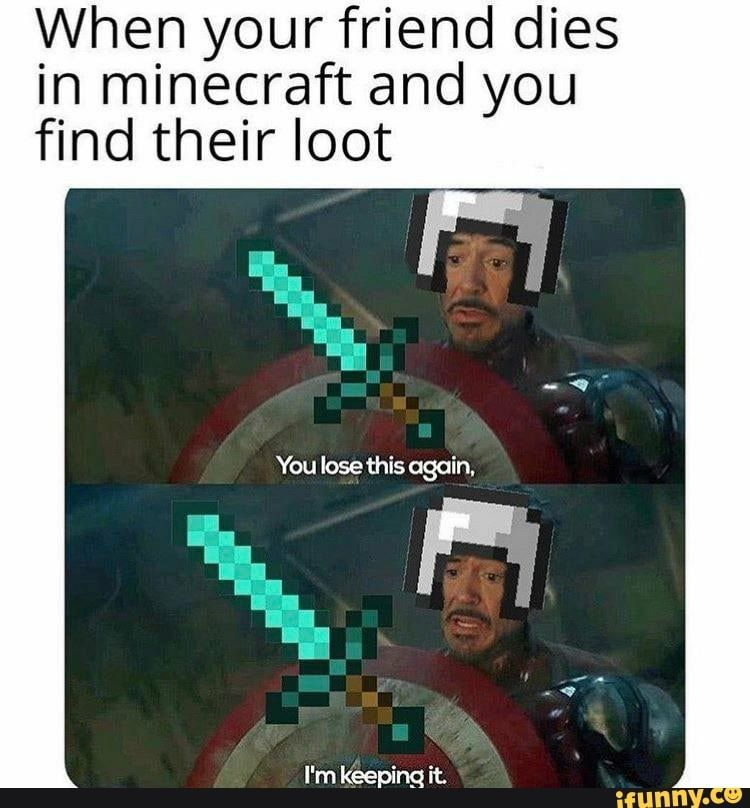 When Your Friend Dies In Minecraft And You Find Their Loot Ifunny Funny Gaming Memes Minecraft Funny Really Funny Memes