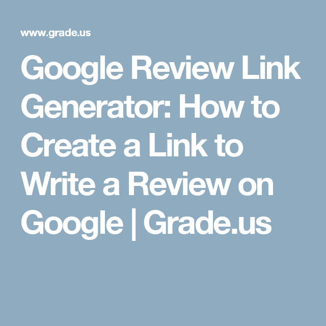 Google Review Link Generator: How to Create a Link to Write a Review