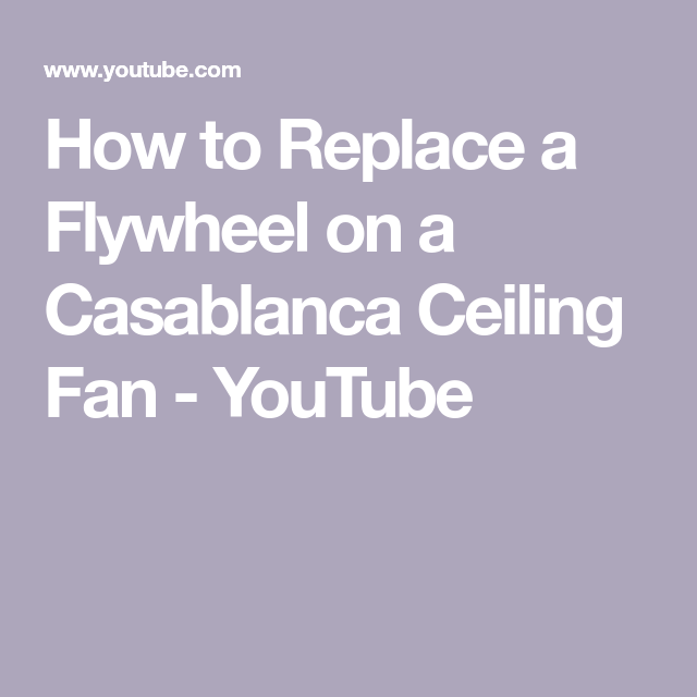 How To Replace A Flywheel On A Casablanca Ceiling Fan Youtube Ceiling Fan Casablanca Flywheel