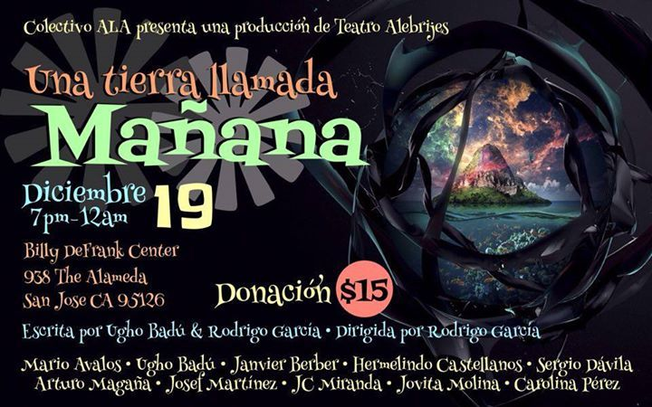 "San Jose, CA ~ Colectivo ALA presents Pastorela ""Una Tierra Llamada Mañana"" at the Mexican Heritage Plaza on December 19th and Billie DeFrank LGBTQ Community Center on December 19, 2015."