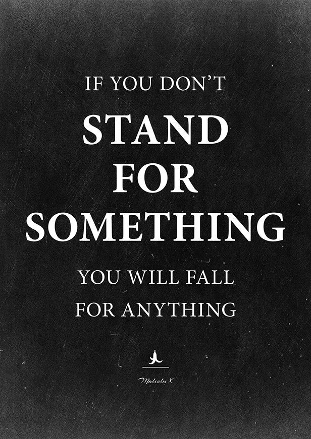 Malcolm X If You Dont Stand For Something You Will Fall For