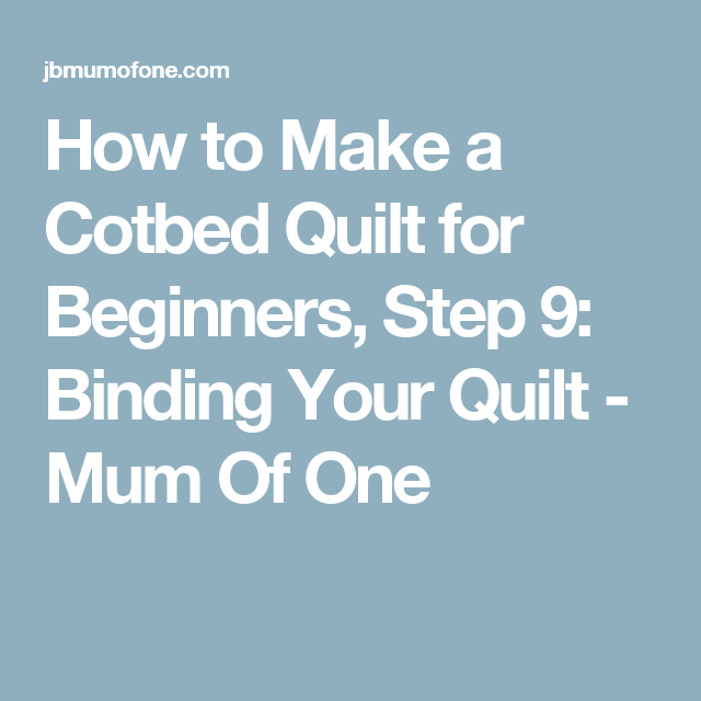 How To Make A Cotbed Quilt For Beginners, Step 9: Binding