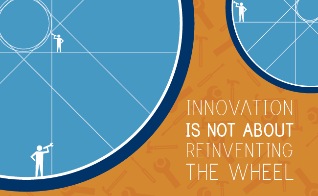 INNOVATION ISN'T REINVENTION