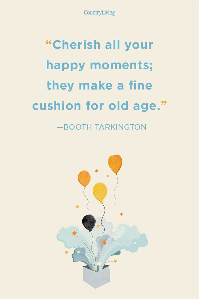 Our Favorite Birthday Quotes For Celebrating Each Age With Wisdom And Humor Celebration Quotes Birthday Quotes For Her Birthday Quotes For Him