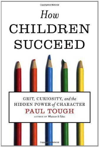 How Children Succeed: Grit, Curiosity, and the Hidden Power of Character by Paul Tough, http://www.amazon.com/gp/product/0547564651/ref=cm_sw_r_pi_alp_laXvqb1CK5DAN