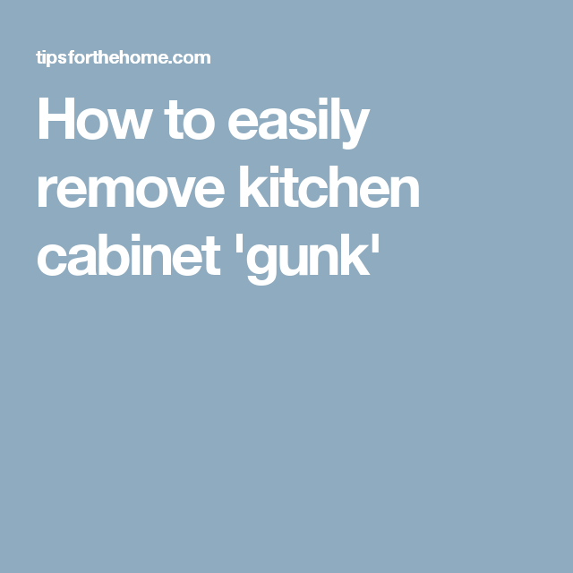 How to easily remove kitchen cabinet 'gunk'