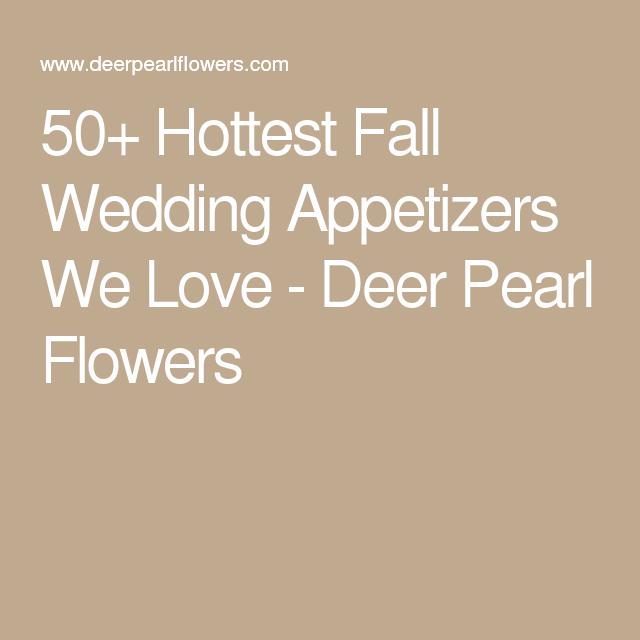50+ Hottest Fall Wedding Appetizers We Love - Deer Pearl Flowers